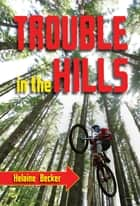 Trouble in the Hills ebook by Helaine Becker