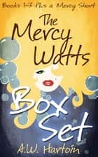 Mercy Watts Box Set (Books 1-3, plus a Mercy Watts short) ebook by A.W. Hartoin