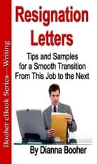 Resignation Letters - Tips and Samples for a Smooth Transition from This Job to the Next ebook by Dianna Booher