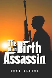 The Birth of an Assassin ebook by Tony Bertot