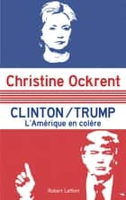 Clinton / Trump - l'Amérique en colère eBook by Christine OCKRENT