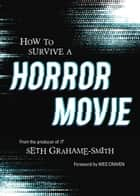 How to Survive a Horror Movie - All the Skills to Dodge the Kills ebook by Seth Grahame-Smith