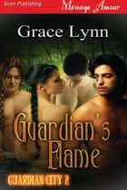 Guardian's Flame ebook by Grace Lynn