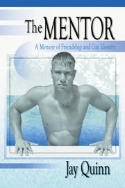 The Mentor - A Memoir of Friendship and Gay Identity ebook by John Dececco, Phd,Jay Quinn
