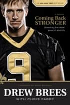 Coming Back Stronger - Unleashing the Hidden Power of Adversity ebook by Drew Brees, Chris Fabry, Mark Brunell