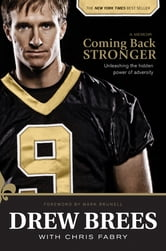 Coming Back Stronger - Unleashing the Hidden Power of Adversity ebook by Drew Brees