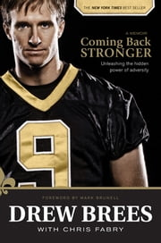 Coming Back Stronger - Unleashing the Hidden Power of Adversity ebook by Drew Brees,Chris Fabry,Mark Brunell