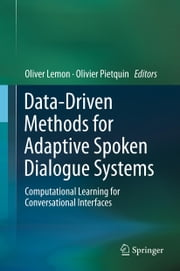 Data-Driven Methods for Adaptive Spoken Dialogue Systems - Computational Learning for Conversational Interfaces ebook by Oliver Lemon,Olivier Pietquin