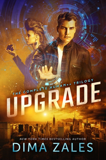 Upgrade - The Complete Human++ Trilogy ebook by Dima Zales,Anna Zaires