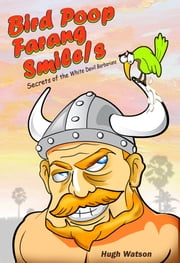 Bird Poop Farang Smile/s - Secrets of the White Devil Barbarians ebook by Hugh Watson