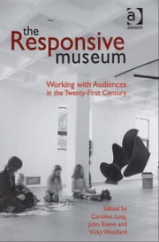 The Responsive Museum - Working with Audiences in the Twenty-First Century ebook by Mr John Reeve,Ms Caroline Lang,Vicky Woollard