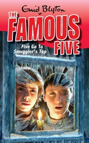 Famous Five 4: Five Go To Smuggler's Top ebook by Enid Blyton