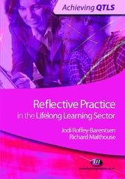 Reflective Practice in the Lifelong Learning Sector ebook by Richard Malthouse,Jodi Roffey-Barentsen