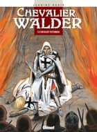 Chevalier Walder Tome 6 - Chevalier Teutonique ebook by Jeanine Rahir