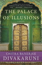 The Palace of Illusions - A Novel ebook by Chitra Banerjee Divakaruni