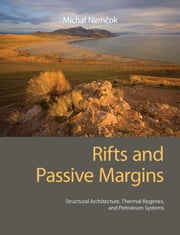 Rifts and Passive Margins - Structural Architecture, Thermal Regimes, and Petroleum Systems ebook by Dr Michal Nemčok