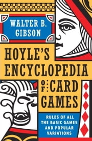 Hoyle's Modern Encyclopedia of Card Games - Rules of All the Basic Games and Popular Variations ebook by Walter B. Gibson