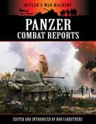 Panzer Combat Reports ebook by Bob Carruthers