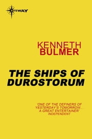 The Ships of Durostorum - Keys to the Dimensions Book 5 ebook by Kenneth Bulmer