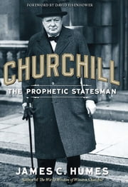 Churchill - The Prophetic Statesman ebook by James C. Humes,John Spencer-Churchill