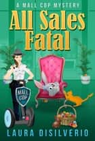 All Sales Fatal - Mall Cop Mysteries, #2 eBook by Laura DiSilverio
