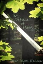 In Defense of Honor: A New Original Fairy Tale ebook by Sarah Alyssa McCown