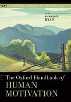 The Oxford Handbook of Human Motivation ebook by Richard M. Ryan