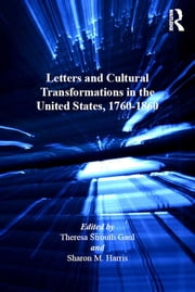 Letters and Cultural Transformations in the United States, 1760-1860 ebook by Sharon M. Harris,Theresa Strouth Gaul
