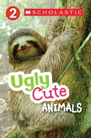 Scholastic Reader Level 2: Ugly Cute Animals ebook by Gilda Berger,Melvin Berger