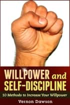 Willpower and Self-Discipline ebook by Vernon Dawson