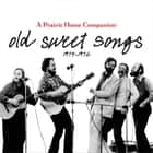 Old Sweet Songs - A Prairie Home Companion, 1974-1976 audiobook by
