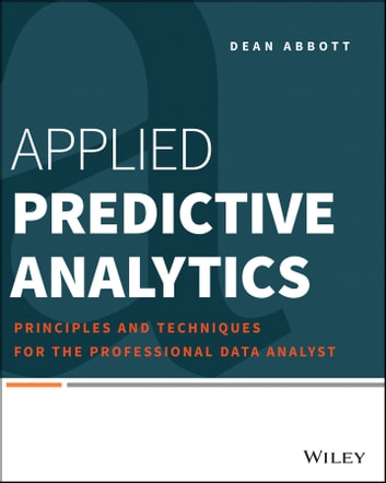 Applied Predictive Analytics - Principles and Techniques for the Professional Data Analyst ebook by Dean Abbott