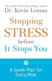 Stopping Stress before It Stops You - A Game Plan for Every Mom ebook by Dr. Kevin Leman