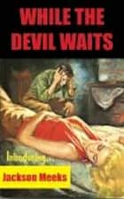 While the Devil Waits ebook by Jackson Meeks