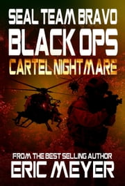 SEAL Team Bravo: Black Ops - Cartel Nightmare ebook by Eric Meyer