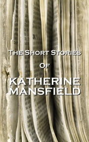 The Short Stories Of Katherine Mansfield ebook by Katherine Mansfield