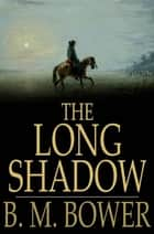 The Long Shadow ebook by B. M. Bower