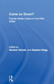 Come on Down? - Popular Media Culture in Post-War Britain ebook by Dominic Strinati,Stephen Wagg