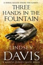 Three Hands In The Fountain - (Falco 9) ebook by Lindsey Davis