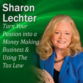 Turn Your Passion into a Money Making Business & How You Can Use The Tax Law to your Advantage - It's Your Turn to Thrive Series audiobook by Sharon Lechter