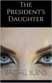 The President's Daughter ebook by Rachel Burns