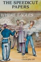 The Speedicut Papers: Book 4 (1865-1871) - Where Eagles Dare ebook by Christopher Joll