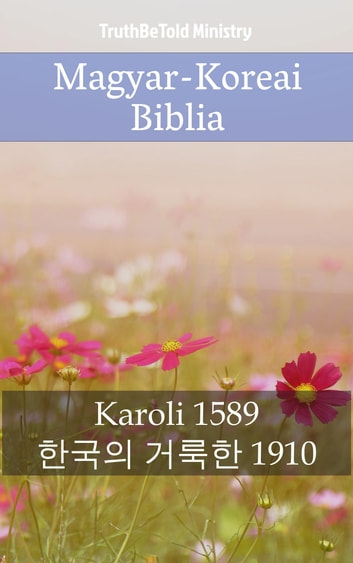 Magyar-Koreai Biblia - Karoli 1589 - 한국의 거룩한 1910 ebook by TruthBeTold Ministry