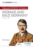 My Revision Notes: Edexcel GCSE (9-1) History: Weimar and Nazi Germany, 1918-39 ebook by Steve Waugh