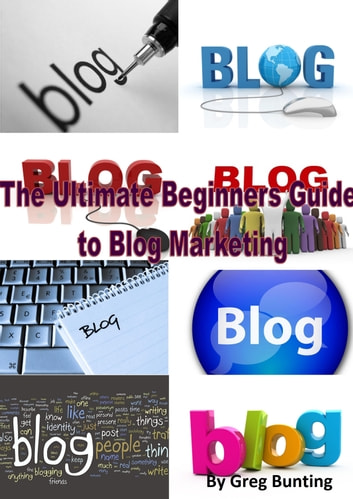 The Ultimate Beginners Guide to Blog Marketing ebook by Greg Bunting