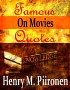 Famous Quotes on Movies ebook by Henry M. Piironen