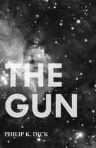 The Gun ebook by Philip K. Dick