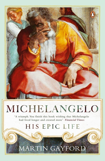 Michelangelo - His Epic Life ebook by Martin Gayford