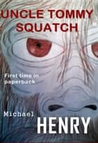 Uncle Tommy Squatch ebook by Michael T Henry