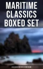 Maritime Classics Boxed Set: 46 Sea Adventures Novels in One Volume - Daring Challenges, Thrilling Escapades and Heart-Stopping Moments (46 Sea Adventures in One Edition) ebook by James Fenimore Cooper, Jack London, Herman Melville,...